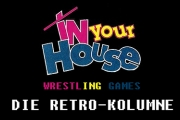 In Your House - Die Retro Kolumne